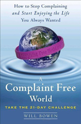 A Complaint Free World: How to Stop Complaining and Start Enjoying the Life You Always Wanted