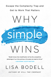 Why Simple Wins: Escape the Complexity Trap and Get to Work That Matters
