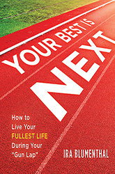 """Your Best Is Next: How to Live Your Fullest Life During Your """"Gun Lap"""""""